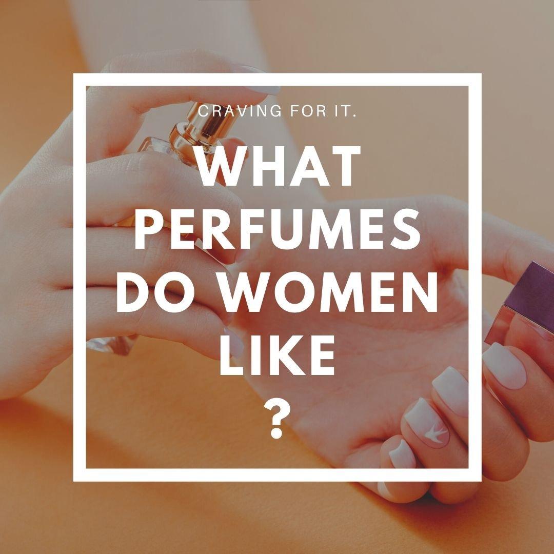 What Perfume do Women like?